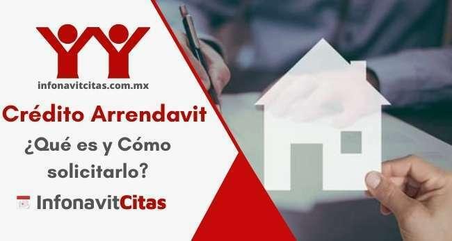 ¿Qué es y como solicitar el Crédito Arrendavit de Infonavit?